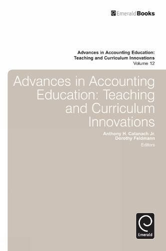 Advances in Accounting Education: Teaching and Curriculum Innovations - Advances in Accounting Education 12 (Hardback)