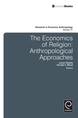 Economics of Religion: Anthropological Approaches - Research in Economic Anthropology 31 (Hardback)