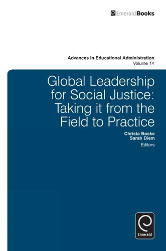 Global Leadership for Social Justice: Taking it from the Field to Practice - Advances in Educational Administration 14 (Hardback)