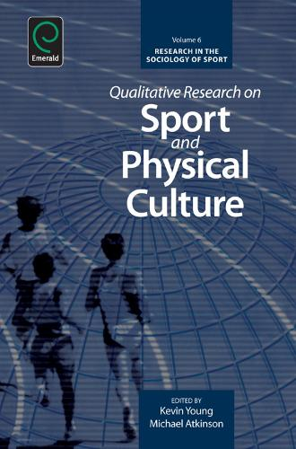 Qualitative Research on Sport and Physical Culture - Research in the Sociology of Sport 6 (Hardback)