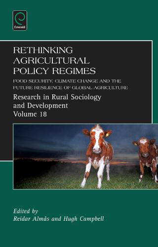Rethinking Agricultural Policy Regimes: Food Security, Climate Change and the Future Resilience of Global Agriculture - Research in Rural Sociology and Development 18 (Hardback)