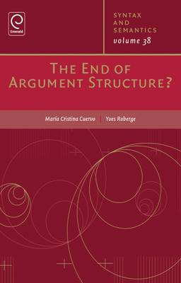 The End of Argument Structure - Syntax and Semantics 38 (Hardback)