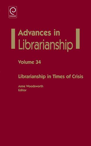 Librarianship in Times of Crisis - Advances in Librarianship 34 (Hardback)