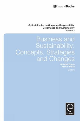 Business & Sustainability: Concepts, Strategies and Changes - Critical Studies on Corporate Responsibility, Governance and Sustainability 3 (Hardback)