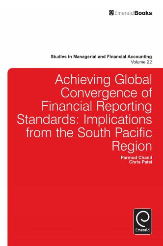 Achieving Global Convergence of Financial Reporting Standards: Implications from the South Pacific Region - Studies in Managerial and Financial Accounting 22 (Hardback)