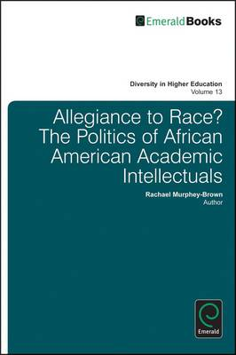Allegiance to Race: Identity Politics and African American Faculty - Diversity in Higher Education (Hardback)