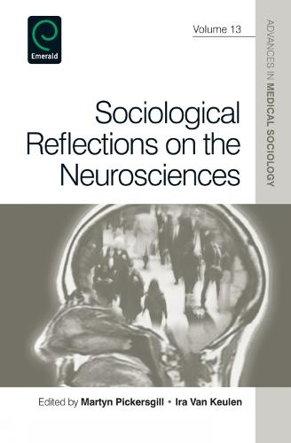 Sociological Reflections on the Neurosciences - Advances in Medical Sociology 13 (Paperback)