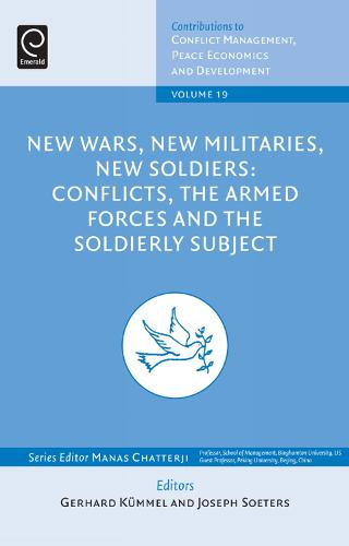 New Wars, New Militaries, New Soldiers?: Conflicts, the Armed Forces and the Soldierly Subject - Contributions to Conflict Management, Peace Economics and Development 19 (Hardback)