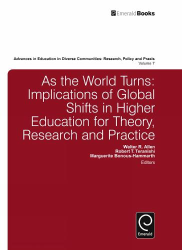 As the World Turns: Implications of Global Shifts in Higher Education for Theory, Research and Practice - Advances in Education in Diverse Communities: Research Policy and Praxis 7 (Hardback)