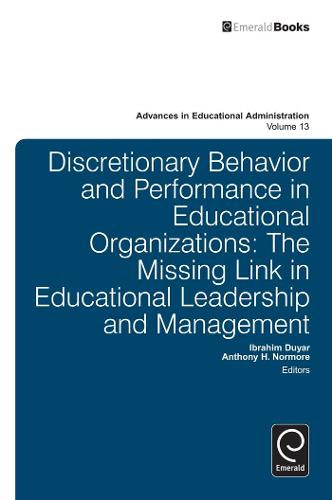Discretionary Behavior and Performance in Educational Organizations: The Missing Link in Educational Leadership and Management - Advances in Educational Administration 13 (Hardback)