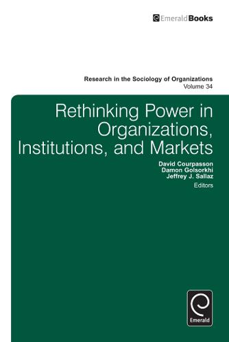 Rethinking Power in Organizations, Institutions, and Markets - Research in the Sociology of Organizations 34 (Hardback)