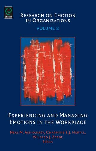 Experiencing and Managing Emotions in the Workplace - Research on Emotion in Organizations 8 (Hardback)