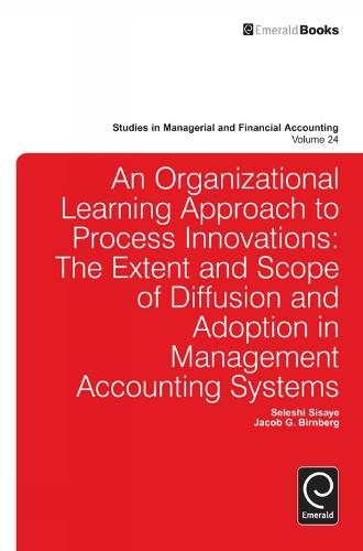 Organizational Learning Approach to Process Innovations: The Extent and Scope of Diffusion and Adoption in Management Accounting Systems - Studies in Managerial and Financial Accounting 24 (Hardback)