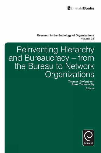 Reinventing Hierarchy and Bureaucracy: From the Bureau to Network Organizations - Research in the Sociology of Organizations 35 (Hardback)