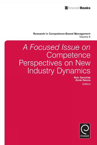 A focussed Issue on Competence Perspectives on New Industry Dynamics - Research in Competence-Based Management 6 (Hardback)