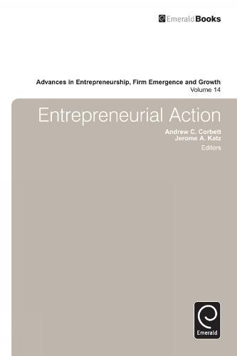 Entrepreneurial Action - Advances in Entrepreneurship, Firm Emergence and Growth 14 (Hardback)