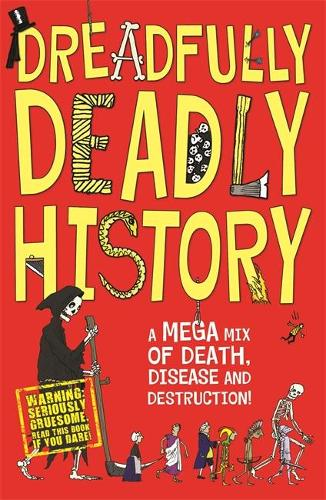 Dreadfully Deadly History: A Mega Mix of Death, Disease and Destruction (Paperback)
