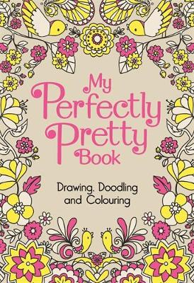 My Perfectly Pretty Book Drawing Doodling And Colouring Hardback