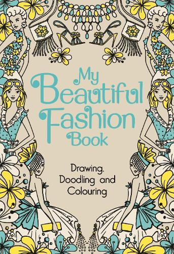 My Beautiful Fashion Book: Drawing, Doodling and Colouring (Hardback)