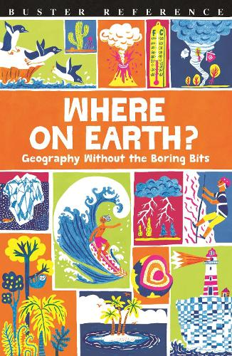Where On Earth?: Geography Without the Boring Bits (Paperback)