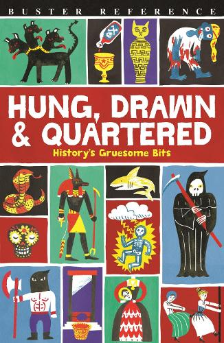 Hung, Drawn and Quartered: History's Gruesome Bits (Paperback)