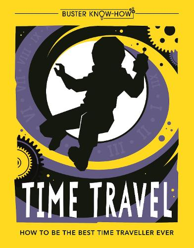 Time Travel: How to be the best time traveller ever - Buster Know-How (Paperback)