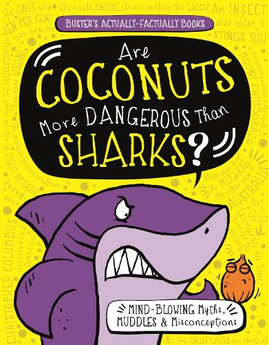 Are Coconuts More Dangerous Than Sharks?: Mind-Blowing Myths, Muddles and Misconceptions - Buster's Actually-Factually Books (Paperback)