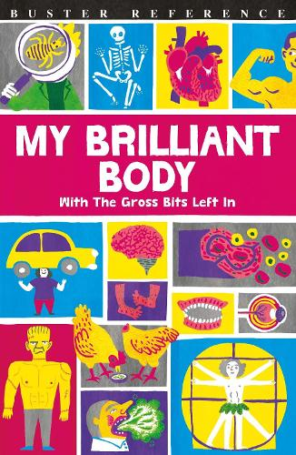 My Brilliant Body: With the Gross Bits Left In! (Paperback)