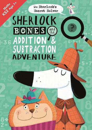 Sherlock Bones and the Addition and Subtraction Adventure - The Sherlock Bones Maths Adventure (Paperback)