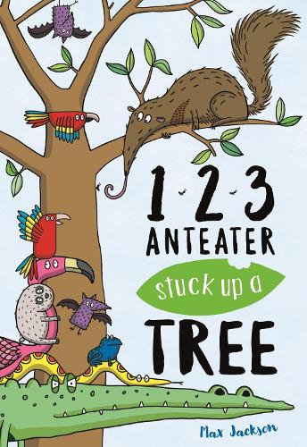 123, Anteater Stuck Up A Tree: A Curious Counting Book - Early Learning Books (Paperback)