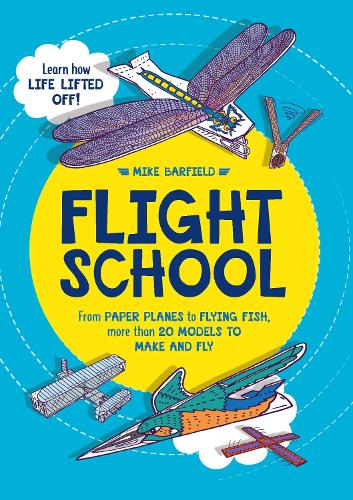 Flight School: From Paper Planes to Flying Fish, More Than 20 Models to Make and Fly (Paperback)