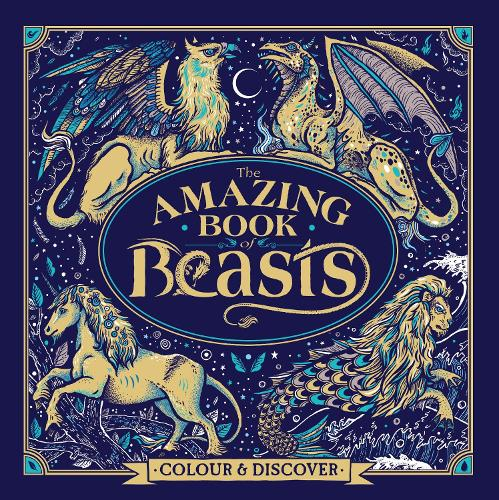 The Amazing Book of Beasts: Colour and Discover - Fantastic Beasts to Colour & Discover (Paperback)