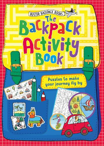 The Backpack Activity Book: Puzzles to make your journey fly by - Buster Backpack Books (Paperback)