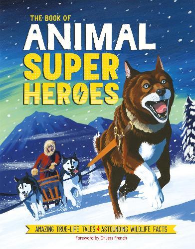The Book of Animal Superheroes: Amazing True-Life Tales; Astounding Wildlife Facts (Hardback)