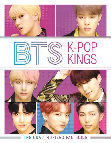 BTS: K-Pop Kings: The Unauthorized Fan Guide (Hardback)