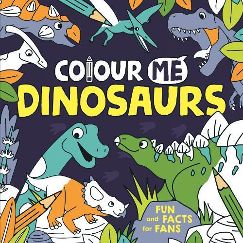 Colour Me: Dinosaurs (Paperback)