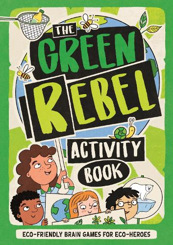 The Green Rebel Activity Book: Eco-friendly Brain Games for Eco-heroes (Paperback)