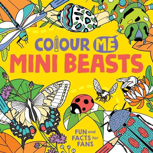 Colour Me: Mini Beasts: Fun and Facts for Fans (Paperback)