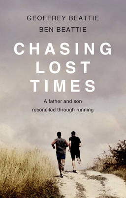 Chasing Lost Times: A Father and Son Reconciled Through Running (Paperback)