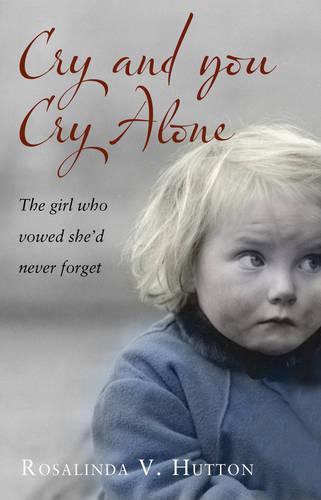 Cry and You Cry Alone: The Girl Who Vowed She'd Never Forget (Paperback)