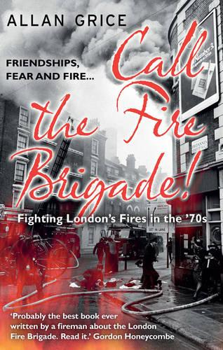 Call the Fire Brigade!: Fighting London's Fires in the '70s (Paperback)