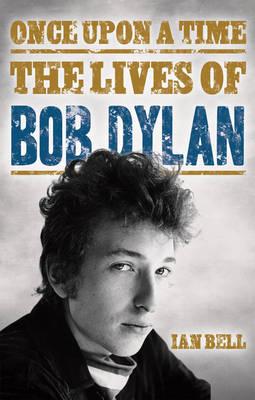 Once Upon a Time: The Lives of Bob Dylan (Hardback)