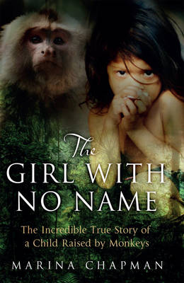 The Girl with No Name: The Incredible True Story of a Child Raised by Monkeys (Hardback)
