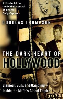 The Dark Heart of Hollywood: Glamour, Guns and Gambling - Inside the Mafia's Global Empire (Paperback)