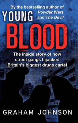 Young Blood: The Inside Story of How Street Gangs Hijacked Britain's Biggest Drugs Cartel (Hardback)