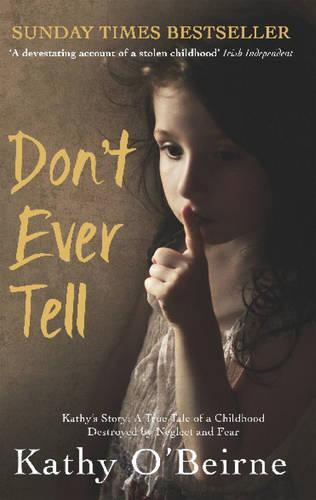 Don't Ever Tell: Kathy's Story: A True Tale of a Childhood Destroyed by Neglect and Fear (Paperback)