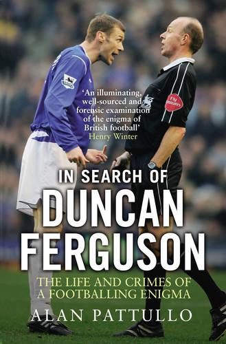 In Search of Duncan Ferguson: The Life and Crimes of a Footballing Enigma (Paperback)