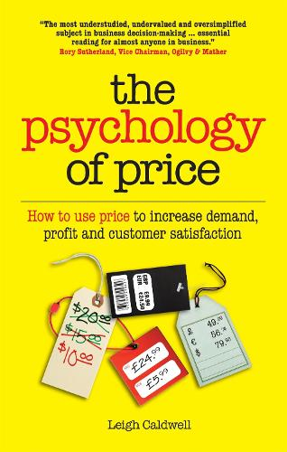 The Psychology of Price: How to Use Price to Increase Demand, Profit and Customer Satisfaction (Paperback)