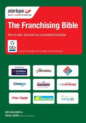 The Franchising Bible: How to Plan, Fund and Run a Successful Franchise (Paperback)