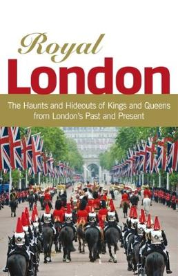 Royal London: Colouful Tales of Pomp and Pageantry from London's Past and Present (Paperback)
